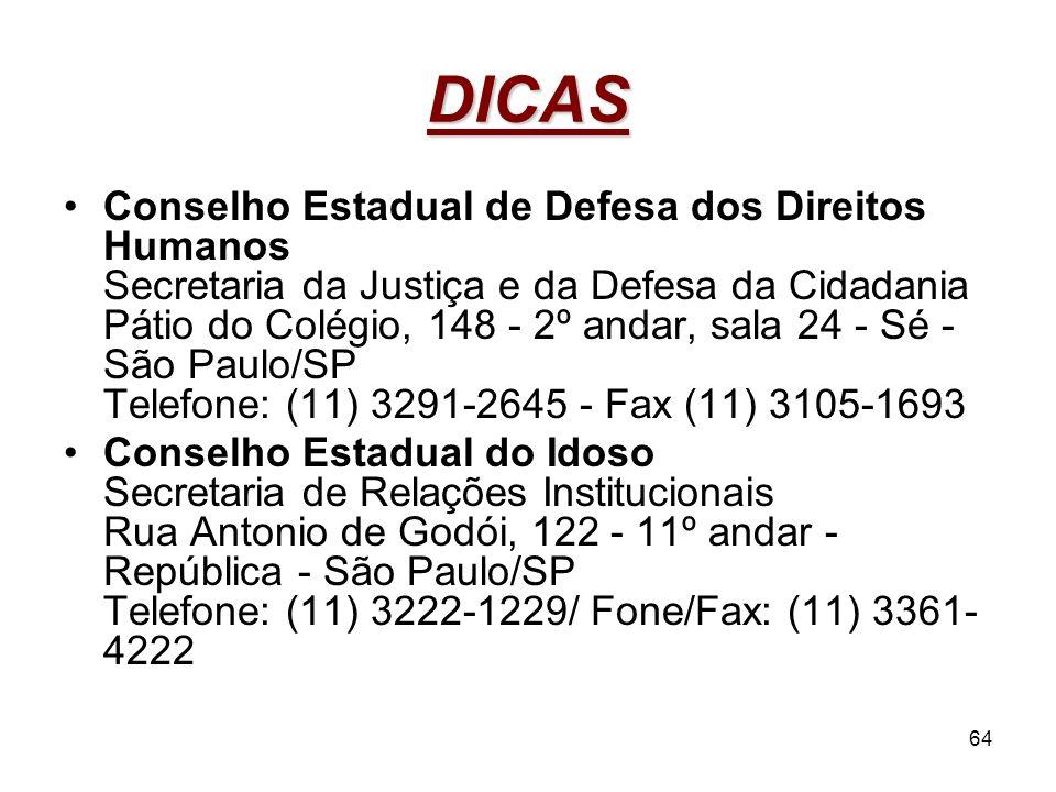 64 DICAS Conselho Estadual de Defesa dos Direitos Humanos Secretaria da Justiça e da Defesa da Cidadania Pátio do Colégio, 148 - 2º andar, sala 24 - S
