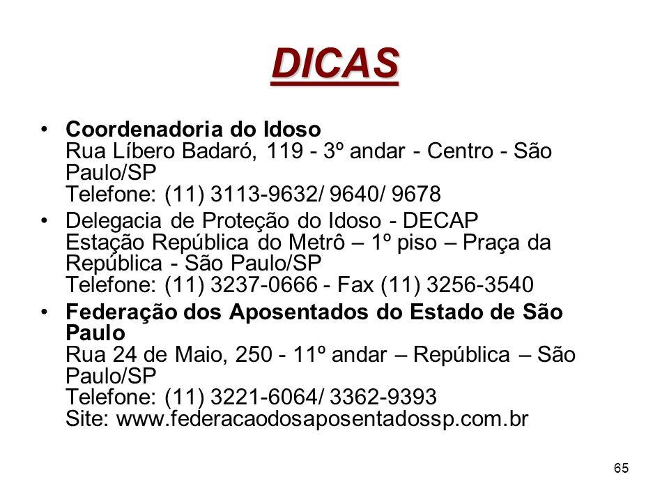 65 DICAS Coordenadoria do Idoso Rua Líbero Badaró, 119 - 3º andar - Centro - São Paulo/SP Telefone: (11) 3113-9632/ 9640/ 9678 Delegacia de Proteção d