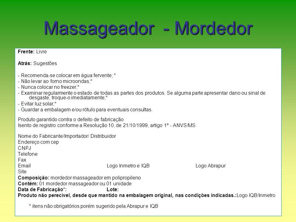 Massageador - Mordedor Frente: Livre Atrás: Sugestões - Recomenda-se colocar em água fervente; * - Não levar ao forno microondas;* - Nunca colocar no