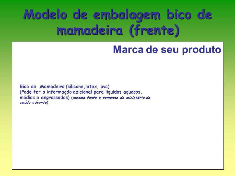 Modelo de embalagem bico de mamadeira (frente) Marca de seu produto Bico de Mamadeira (silicone,latex, pvc) (Pode ter a informação adicional para líquidos aquosos, médios e engrossados) (mesma fonte e tamanho do ministério da saúde adverte)