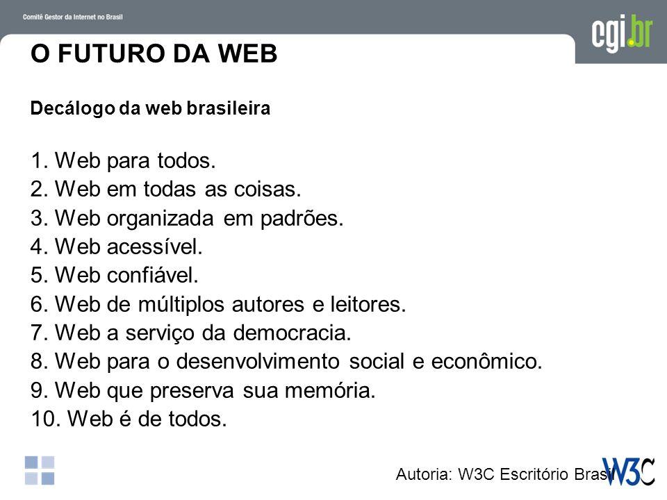 O FUTURO DA WEB Decálogo da web brasileira 1. Web para todos.