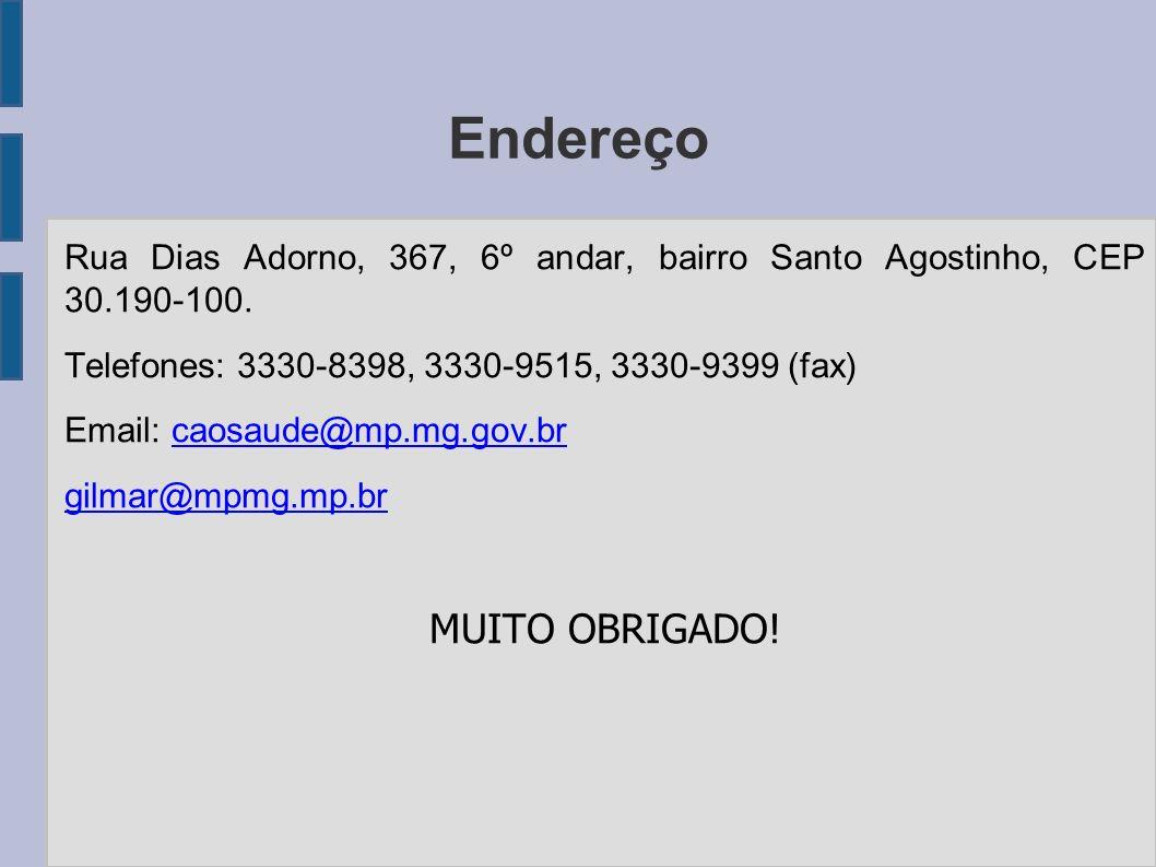Endereço Rua Dias Adorno, 367, 6º andar, bairro Santo Agostinho, CEP 30.190-100. Telefones: 3330-8398, 3330-9515, 3330-9399 (fax) Email: caosaude@mp.m