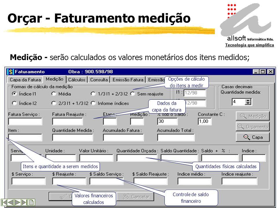 Orçar - Faturamento Faturamento : o Orçar permite que sejam elaboradas faturas com os respectivos cálculos de medição, tanto de serviço quanto de reaj