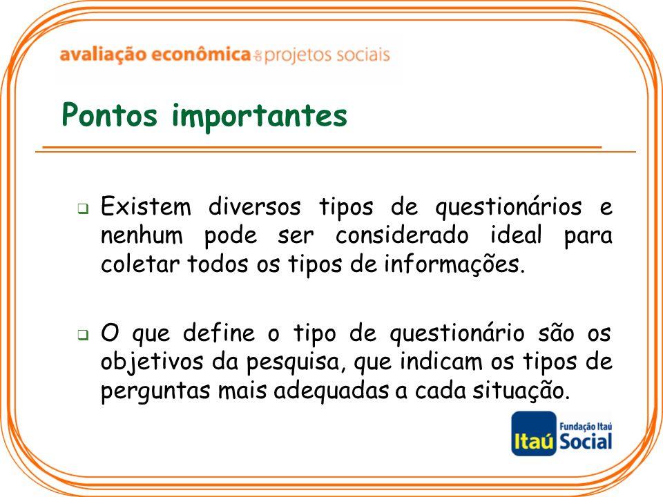 Pontos importantes Existem diversos tipos de questionários e nenhum pode ser considerado ideal para coletar todos os tipos de informações.