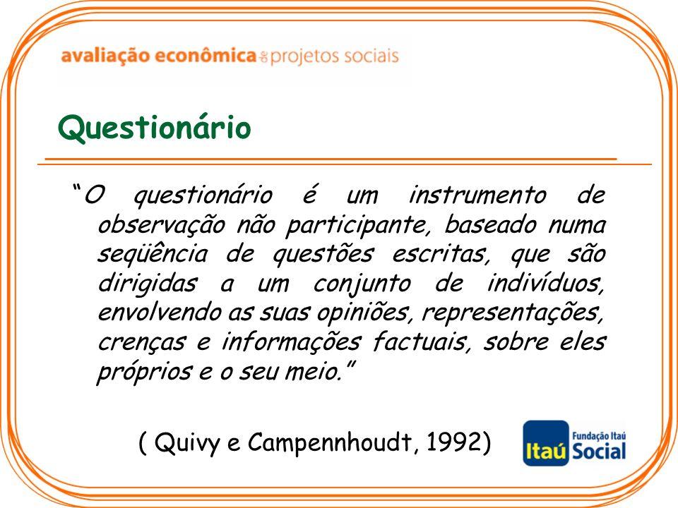 Questionário O questionário é um instrumento de observação não participante, baseado numa seqüência de questões escritas, que são dirigidas a um conju