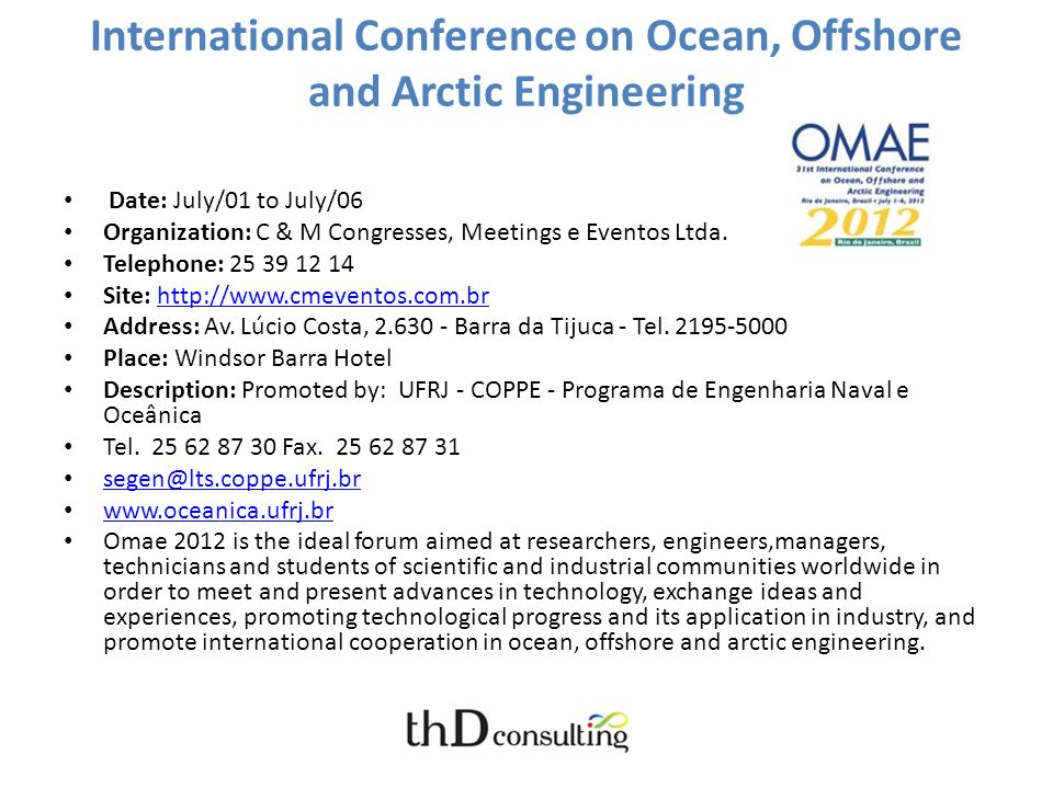 International Conference on Ocean, Offshore and Arctic Engineering Date: July/01 to July/06 Organization: C & M Congresses, Meetings e Eventos Ltda.