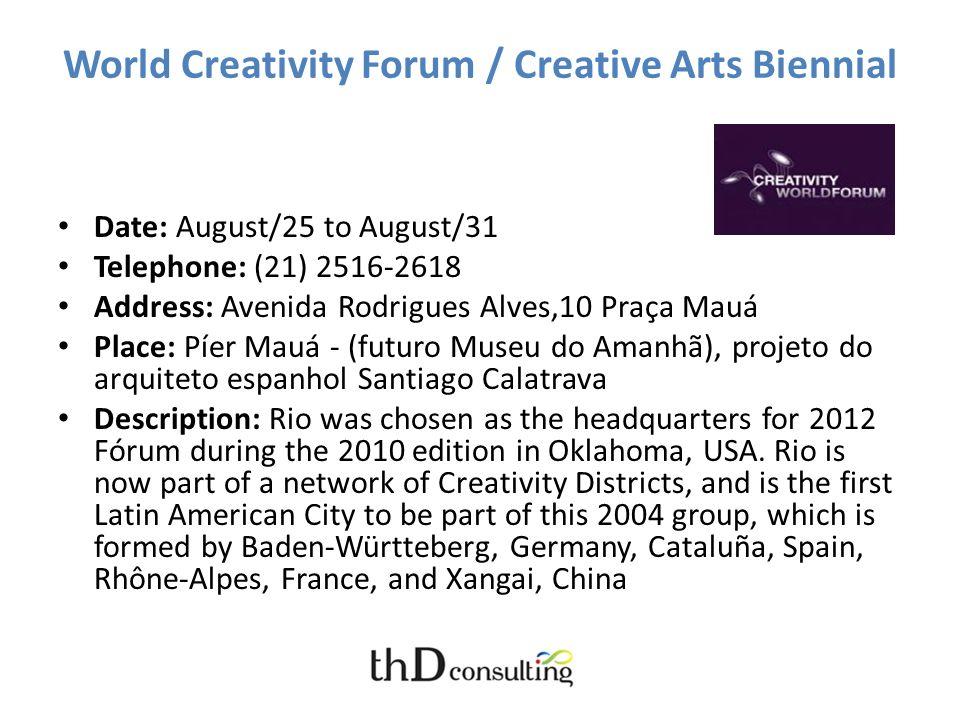 World Creativity Forum / Creative Arts Biennial Date: August/25 to August/31 Telephone: (21) 2516-2618 Address: Avenida Rodrigues Alves,10 Praça Mauá