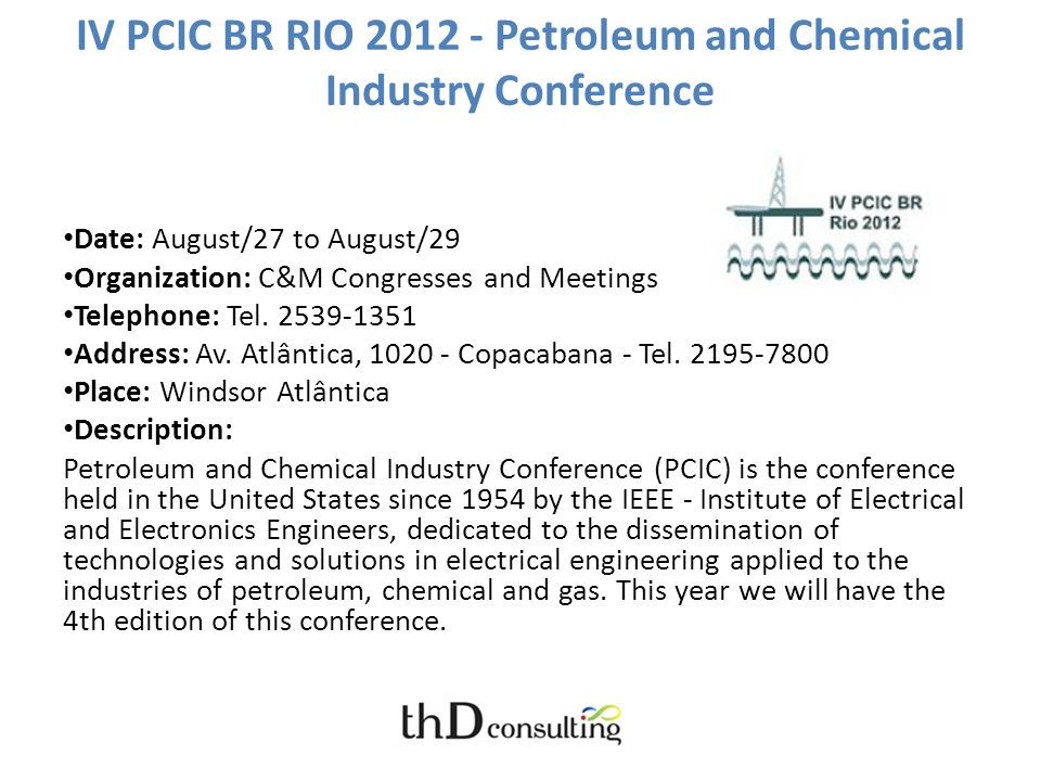 IV PCIC BR RIO 2012 - Petroleum and Chemical Industry Conference Date: August/27 to August/29 Organization: C&M Congresses and Meetings Telephone: Tel