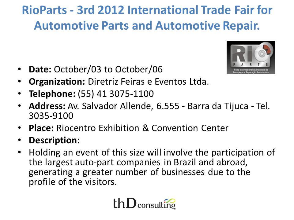 RioParts - 3rd 2012 International Trade Fair for Automotive Parts and Automotive Repair. Date: October/03 to October/06 Organization: Diretriz Feiras