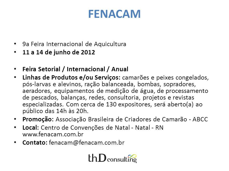 FENACAM 9a Feira Internacional de Aquicultura 11 a 14 de junho de 2012 Feira Setorial / Internacional / Anual Linhas de Produtos e/ou Serviços: camarõ