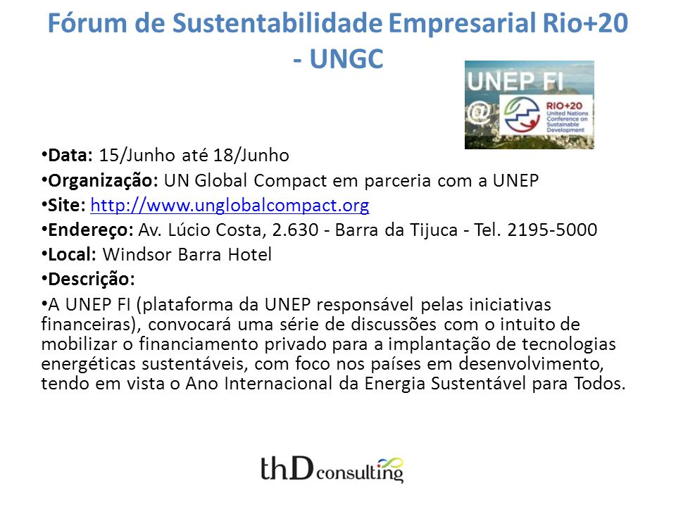 World Environmental Summit (Rio +20) Date: June/20 to June/22 Telephone: (21) 2516-2618 Site: http://www.rio20.infohttp://www.rio20.info Address: Avenida Salvador Allende, 6.555 Place: Riocentro Description: Rio 20+ is a gathering of more than 100 Chiefs of State to discuss green economy and the possibility of a new sustainable development model for the planet.