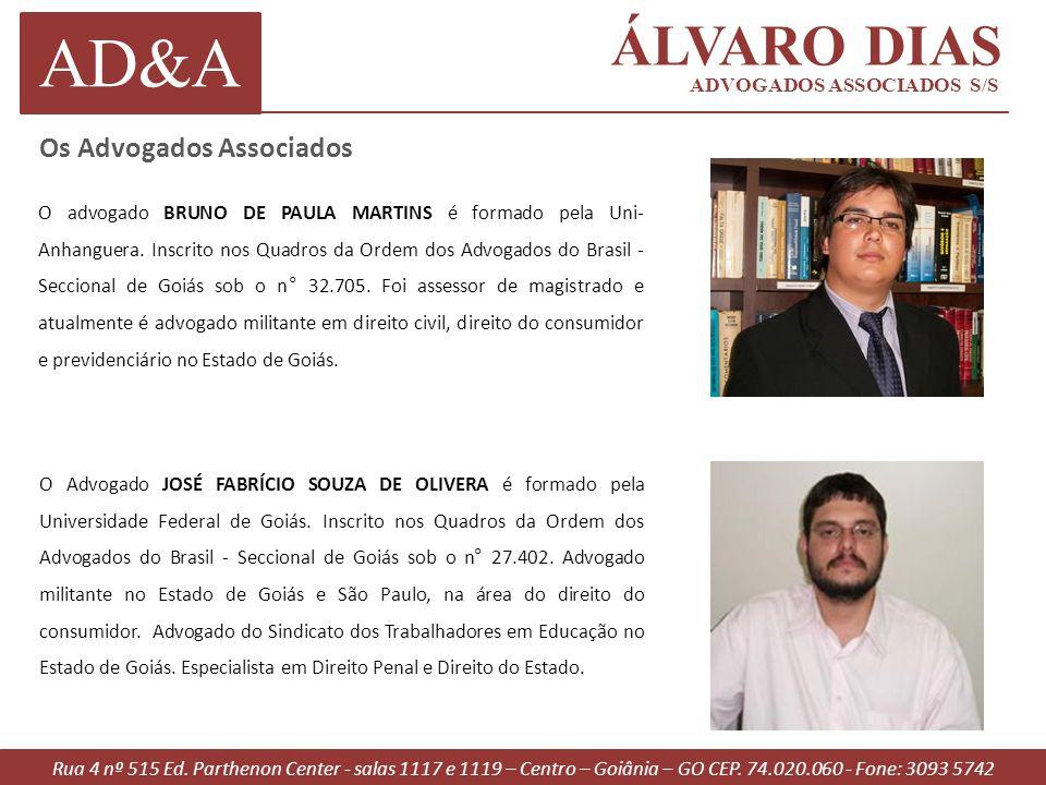 AD&A ÁLVARO DIAS ADVOGADOS ASSOCIADOS S/S Os Advogados Associados O advogado BRUNO DE PAULA MARTINS é formado pela Uni- Anhanguera. Inscrito nos Quadr