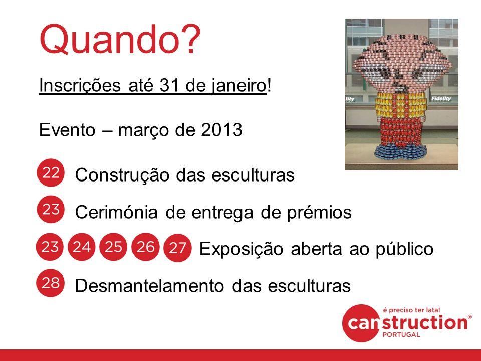 Quando? Inscrições até 31 de janeiro! Evento – março de 2013 Construção das esculturas Cerimónia de entrega de prémios Exposição aberta ao público Des
