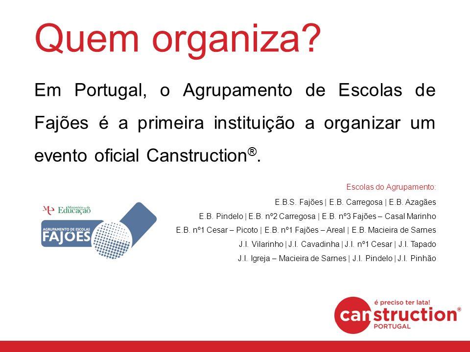 Quem organiza? Em Portugal, o Agrupamento de Escolas de Fajões é a primeira instituição a organizar um evento oficial Canstruction ®. Escolas do Agrup