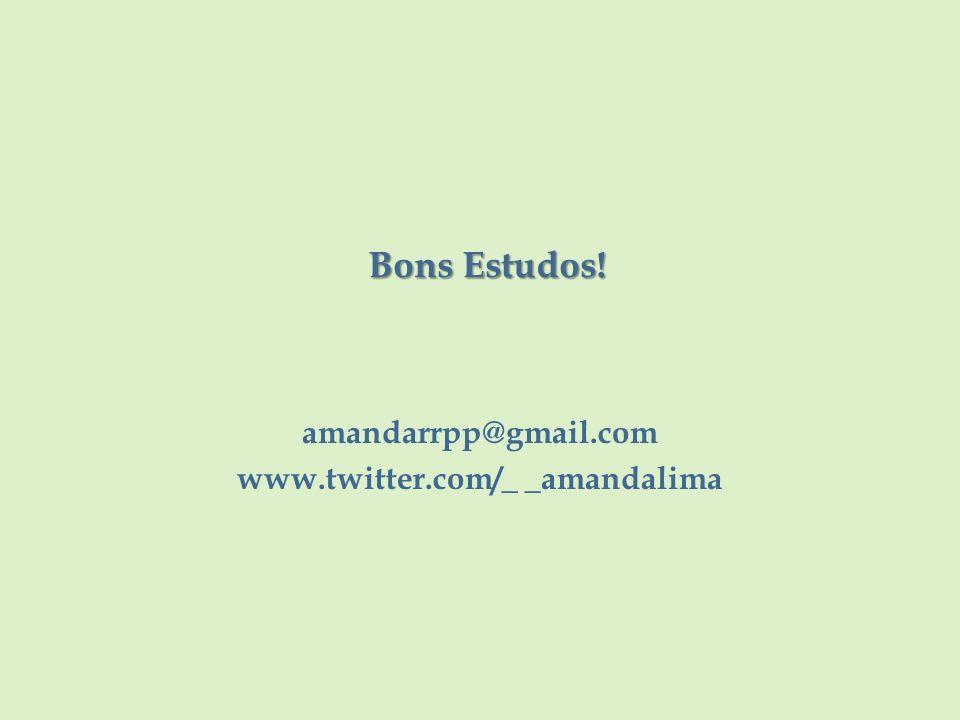 Bons Estudos! amandarrpp@gmail.com www.twitter.com/_ _amandalima