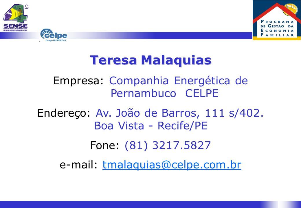 Teresa Malaquias Empresa: Companhia Energética de Pernambuco CELPE Endereço: Av. João de Barros, 111 s/402. Boa Vista - Recife/PE Fone: (81) 3217.5827