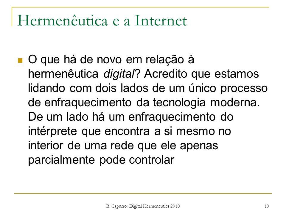 R. Capurro: Digital Hermeneutics 2010 10 Hermenêutica e a Internet O que há de novo em relação à hermenêutica digital? Acredito que estamos lidando co