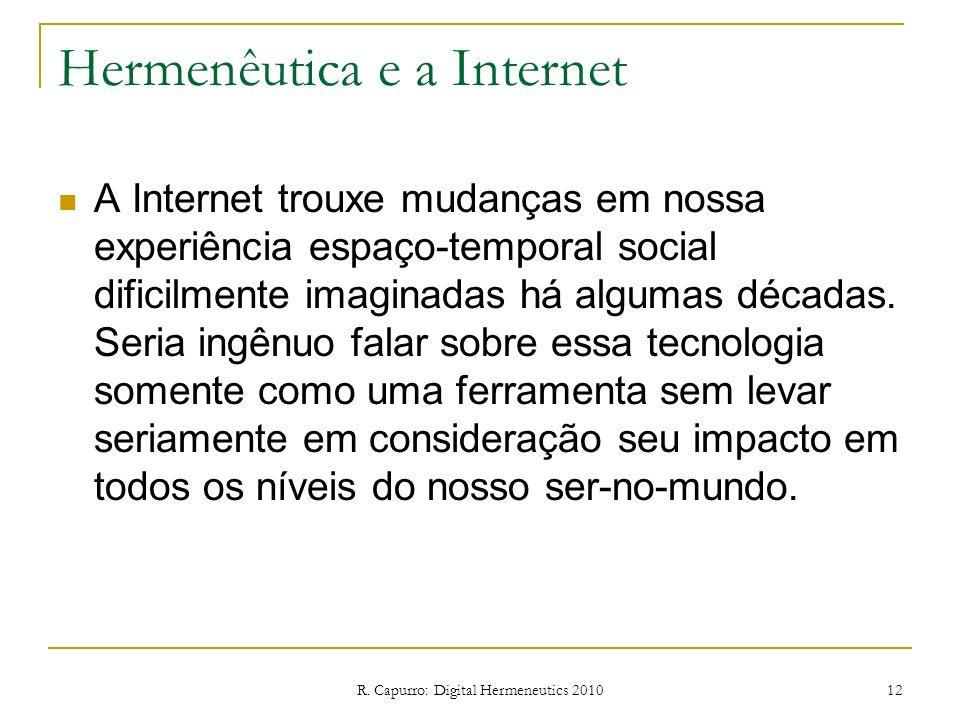 R. Capurro: Digital Hermeneutics 2010 12 Hermenêutica e a Internet A Internet trouxe mudanças em nossa experiência espaço-temporal social dificilmente