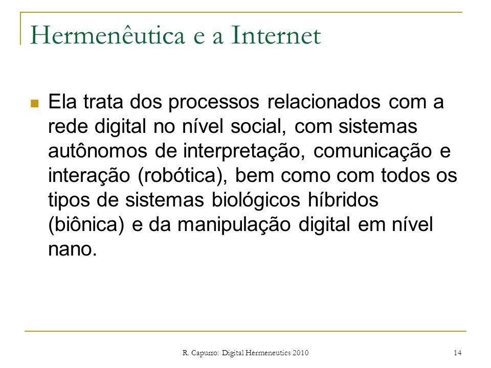 R. Capurro: Digital Hermeneutics 2010 14 Hermenêutica e a Internet Ela trata dos processos relacionados com a rede digital no nível social, com sistem