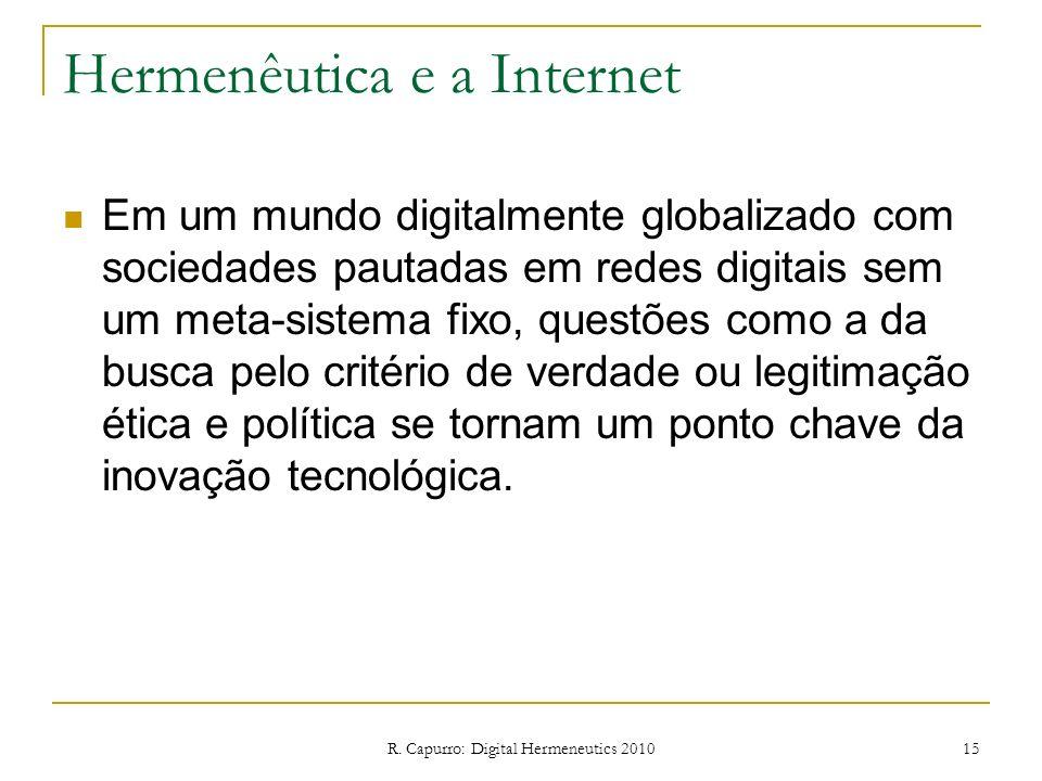 R. Capurro: Digital Hermeneutics 2010 15 Hermenêutica e a Internet Em um mundo digitalmente globalizado com sociedades pautadas em redes digitais sem