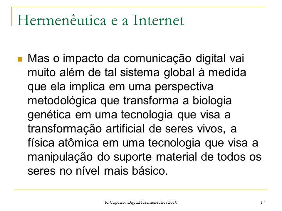 R. Capurro: Digital Hermeneutics 2010 17 Hermenêutica e a Internet Mas o impacto da comunicação digital vai muito além de tal sistema global à medida