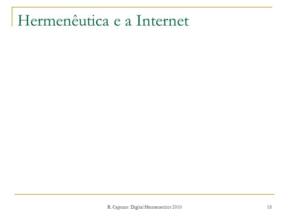 R. Capurro: Digital Hermeneutics 2010 18 Hermenêutica e a Internet