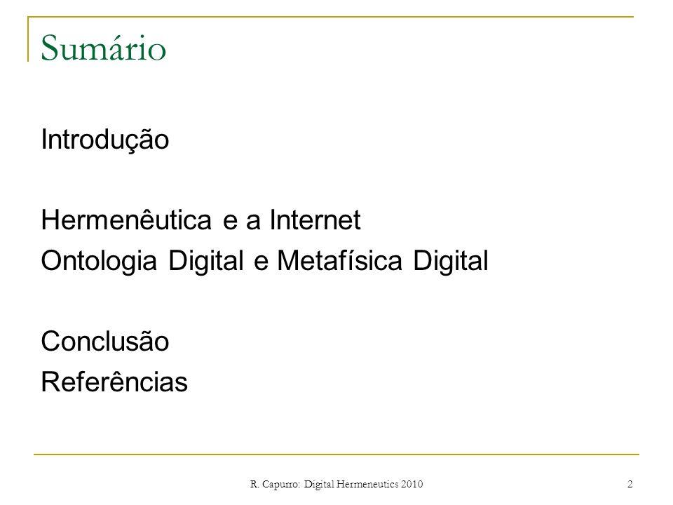 R. Capurro: Digital Hermeneutics 2010 2 Sumário Introdução Hermenêutica e a Internet Ontologia Digital e Metafísica Digital Conclusão Referências