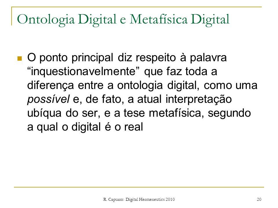 R. Capurro: Digital Hermeneutics 2010 20 Ontologia Digital e Metafísica Digital O ponto principal diz respeito à palavra inquestionavelmente que faz t