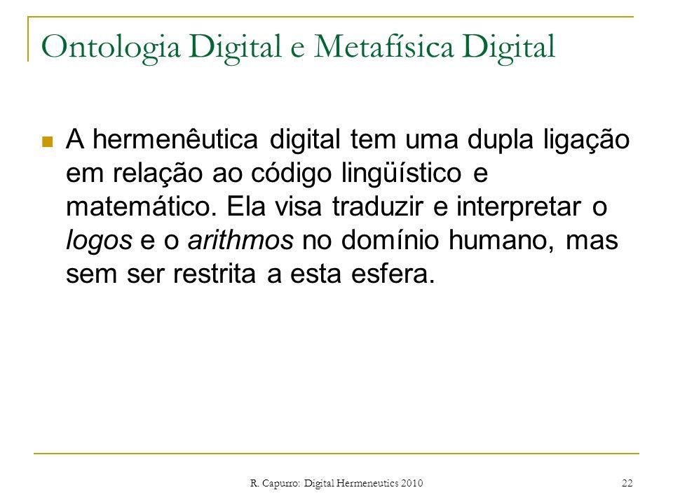 R. Capurro: Digital Hermeneutics 2010 22 Ontologia Digital e Metafísica Digital A hermenêutica digital tem uma dupla ligação em relação ao código ling