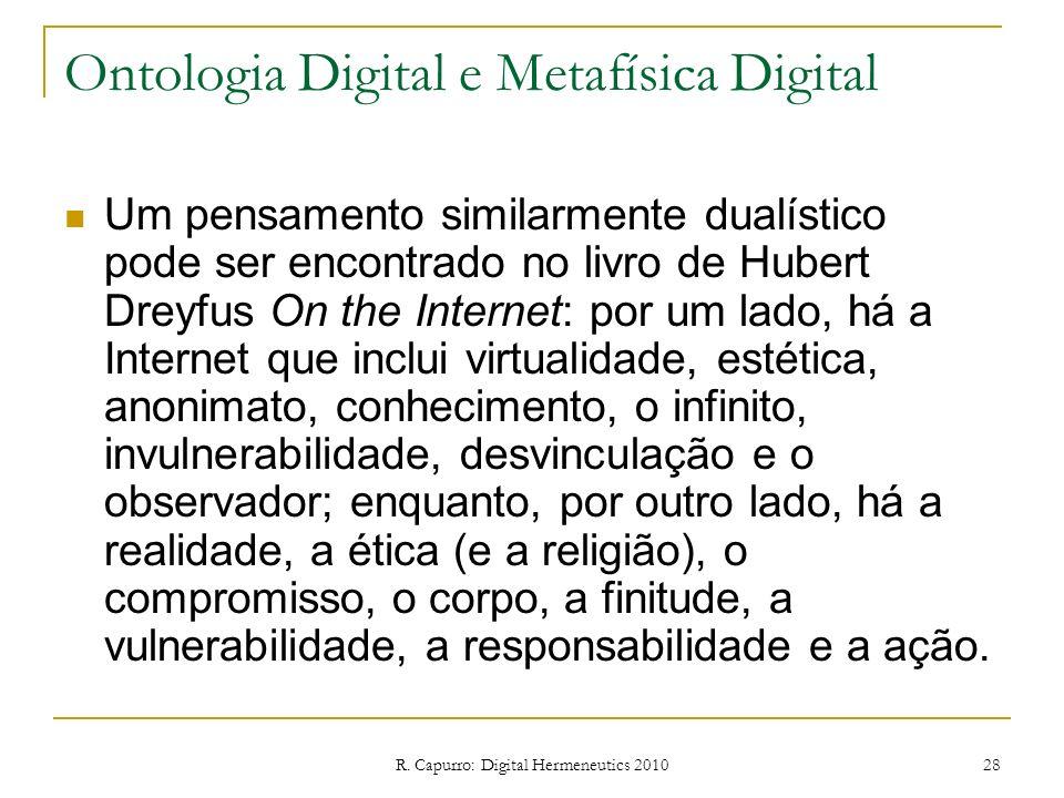 R. Capurro: Digital Hermeneutics 2010 28 Ontologia Digital e Metafísica Digital Um pensamento similarmente dualístico pode ser encontrado no livro de