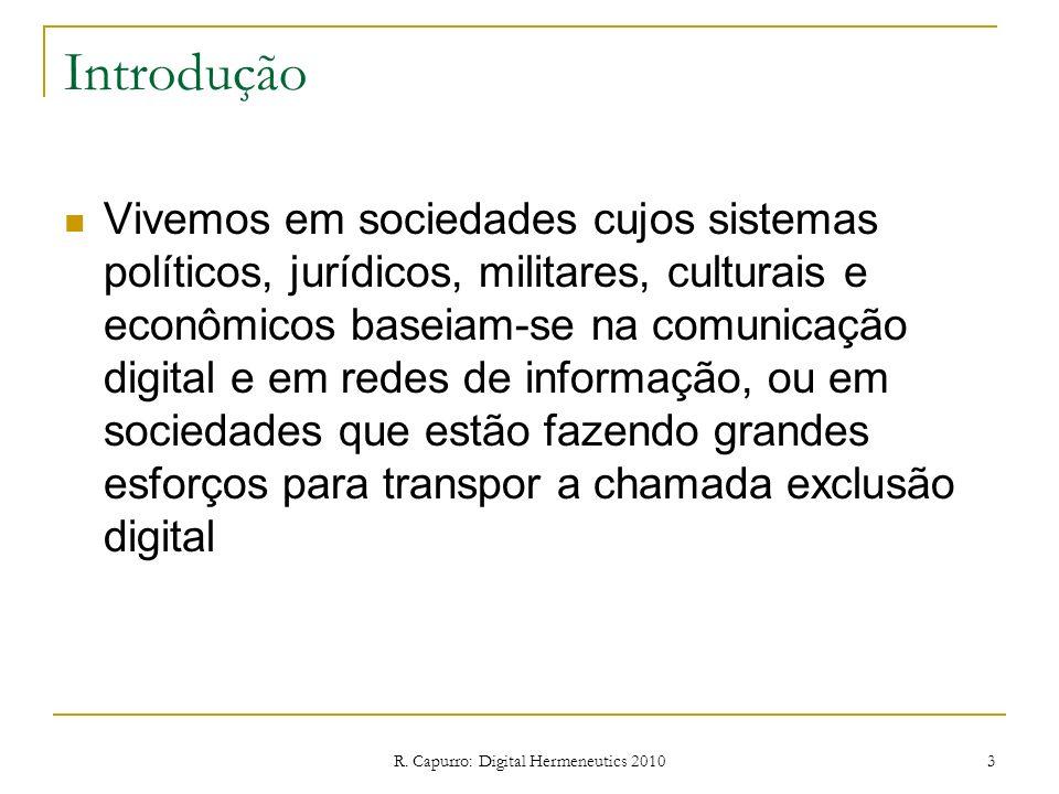 R. Capurro: Digital Hermeneutics 2010 3 Introdução Vivemos em sociedades cujos sistemas políticos, jurídicos, militares, culturais e econômicos baseia