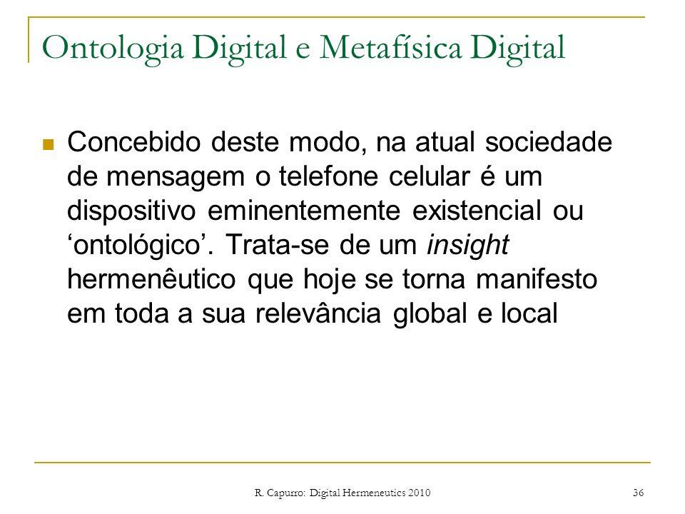 R. Capurro: Digital Hermeneutics 2010 36 Ontologia Digital e Metafísica Digital Concebido deste modo, na atual sociedade de mensagem o telefone celula