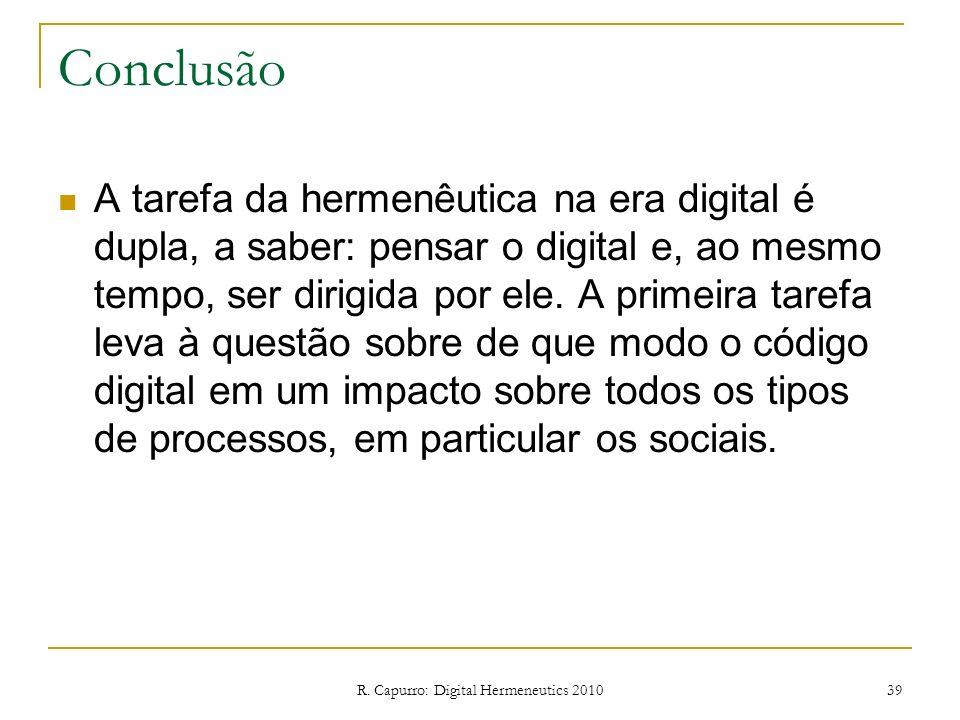 R. Capurro: Digital Hermeneutics 2010 39 Conclusão A tarefa da hermenêutica na era digital é dupla, a saber: pensar o digital e, ao mesmo tempo, ser d