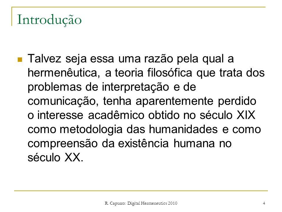 R. Capurro: Digital Hermeneutics 2010 4 Introdução Talvez seja essa uma razão pela qual a hermenêutica, a teoria filosófica que trata dos problemas de