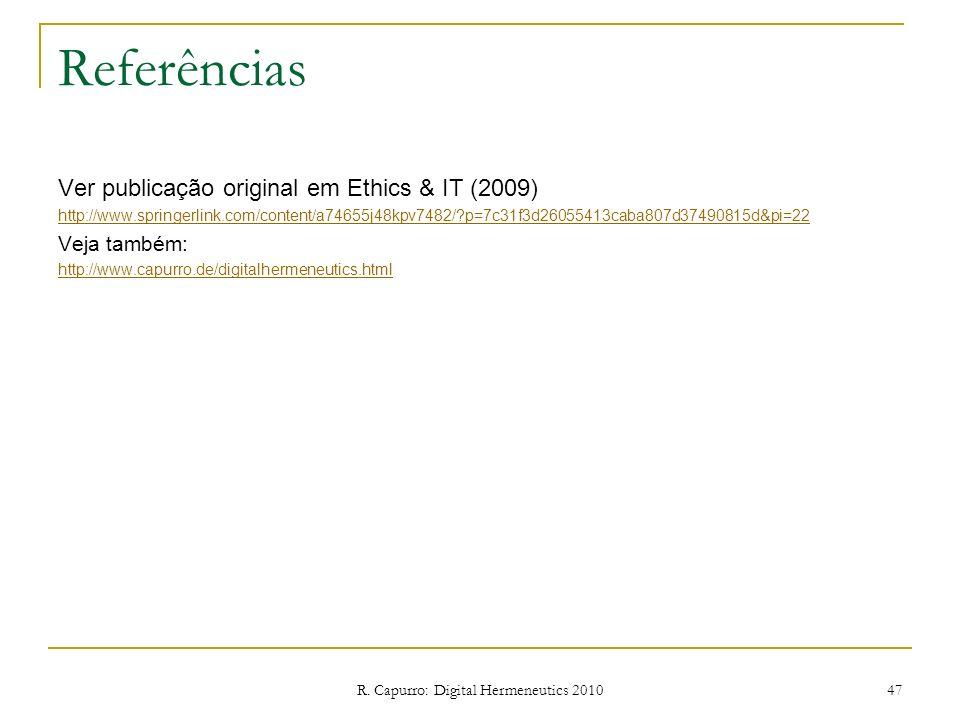 R. Capurro: Digital Hermeneutics 2010 47 Referências Ver publicação original em Ethics & IT (2009) http://www.springerlink.com/content/a74655j48kpv748