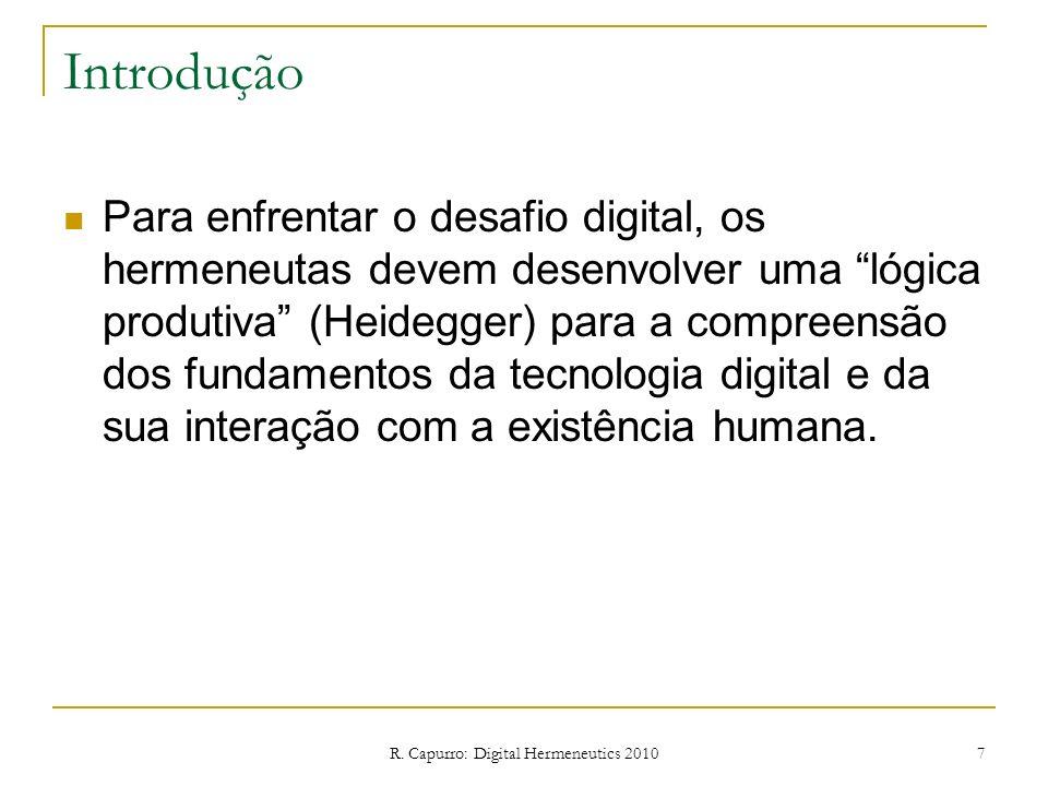R. Capurro: Digital Hermeneutics 2010 7 Introdução Para enfrentar o desafio digital, os hermeneutas devem desenvolver uma lógica produtiva (Heidegger)