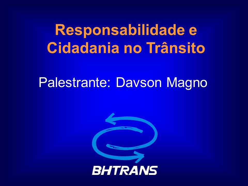 Responsabilidade e Cidadania no Trânsito Palestrante: Davson Magno