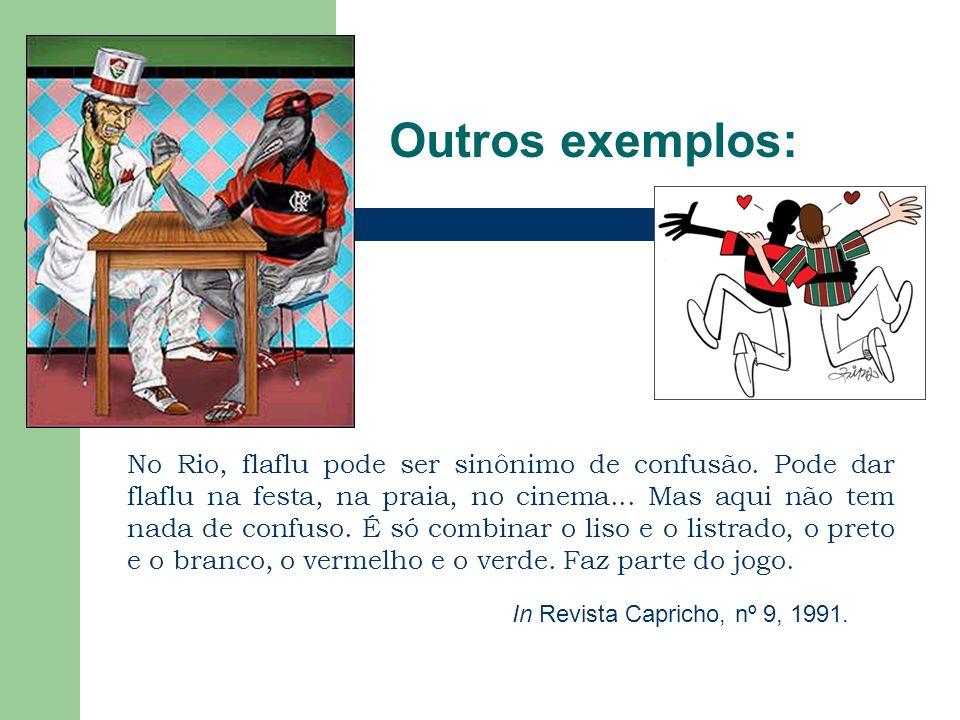 Outros exemplos: No Rio, flaflu pode ser sinônimo de confusão.