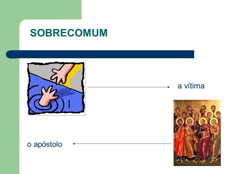 a vítima o apóstolo SOBRECOMUM