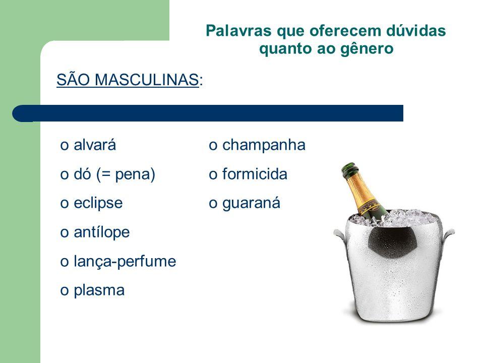 Palavras que oferecem dúvidas quanto ao gênero SÃO MASCULINAS: o alvará o dó (= pena) o eclipse o antílope o lança-perfume o plasma o champanha o formicida o guaraná