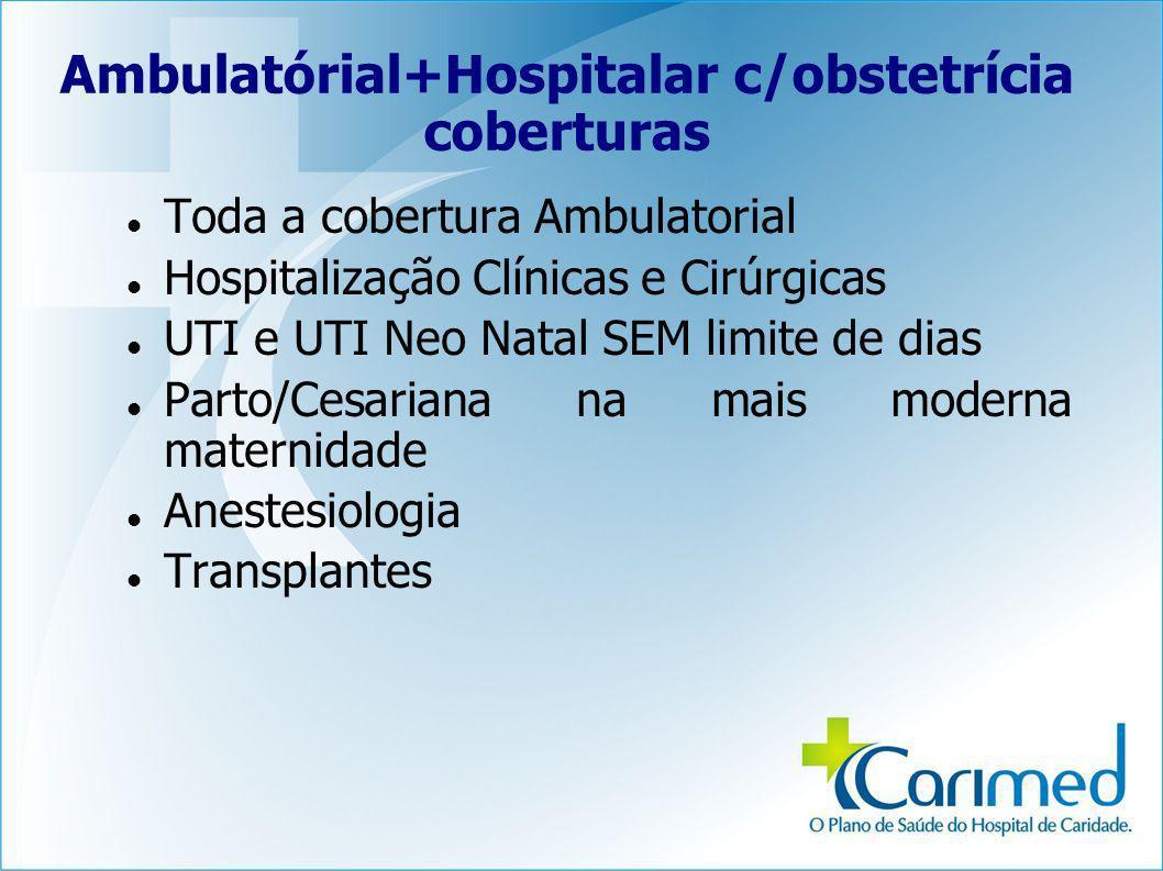 Ambulatórial+Hospitalar c/obstetrícia coberturas Toda a cobertura Ambulatorial Hospitalização Clínicas e Cirúrgicas UTI e UTI Neo Natal SEM limite de
