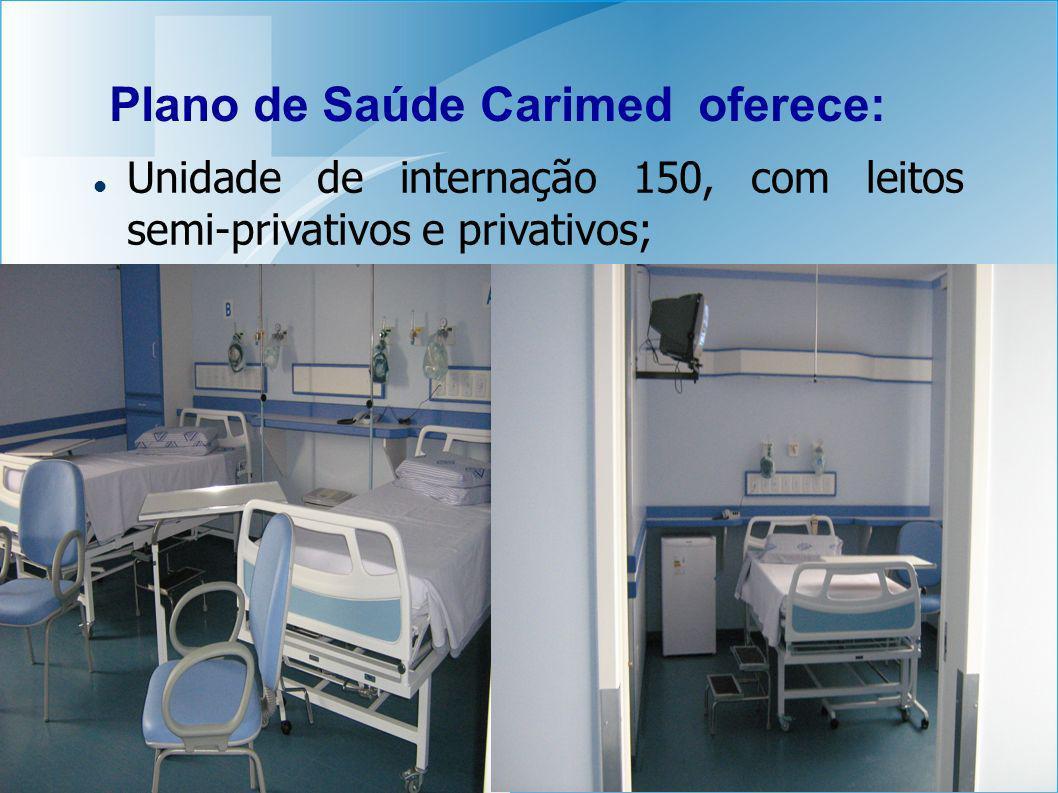Plano de Saúde Carimed oferece: Unidade de internação 150, com leitos semi-privativos e privativos;