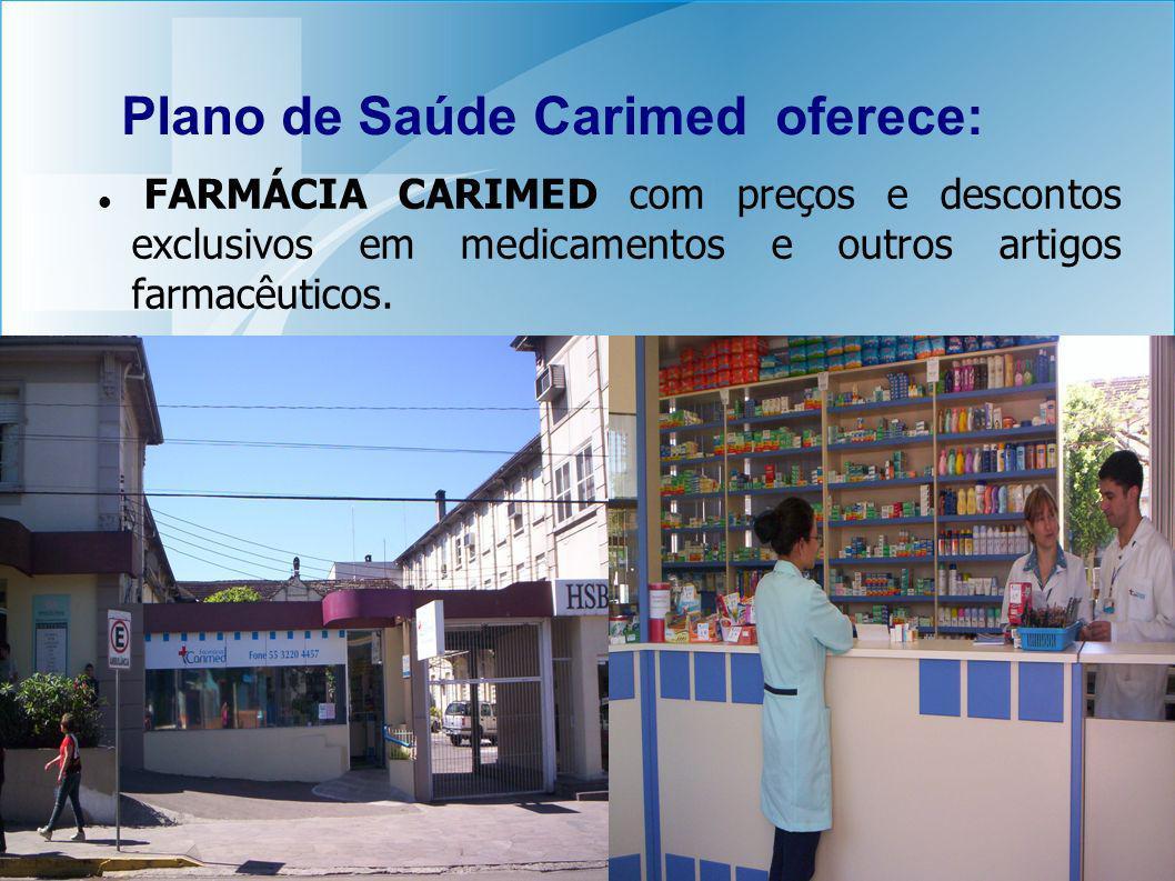 Plano de Saúde Carimed oferece: FARMÁCIA CARIMED com preços e descontos exclusivos em medicamentos e outros artigos farmacêuticos.