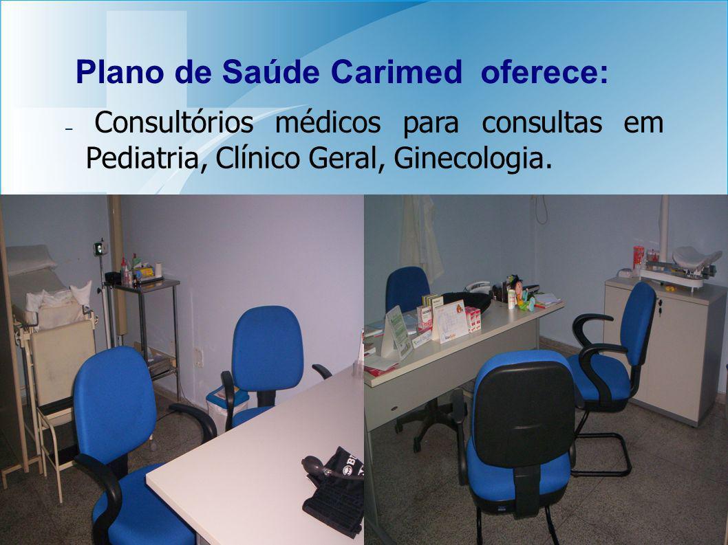 Plano de Saúde Carimed oferece: – Consultórios médicos para consultas em Pediatria, Clínico Geral, Ginecologia.