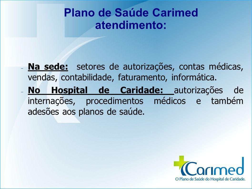 Plano de Saúde Carimed atendimento: – Na sede: setores de autorizações, contas médicas, vendas, contabilidade, faturamento, informática. – No Hospital
