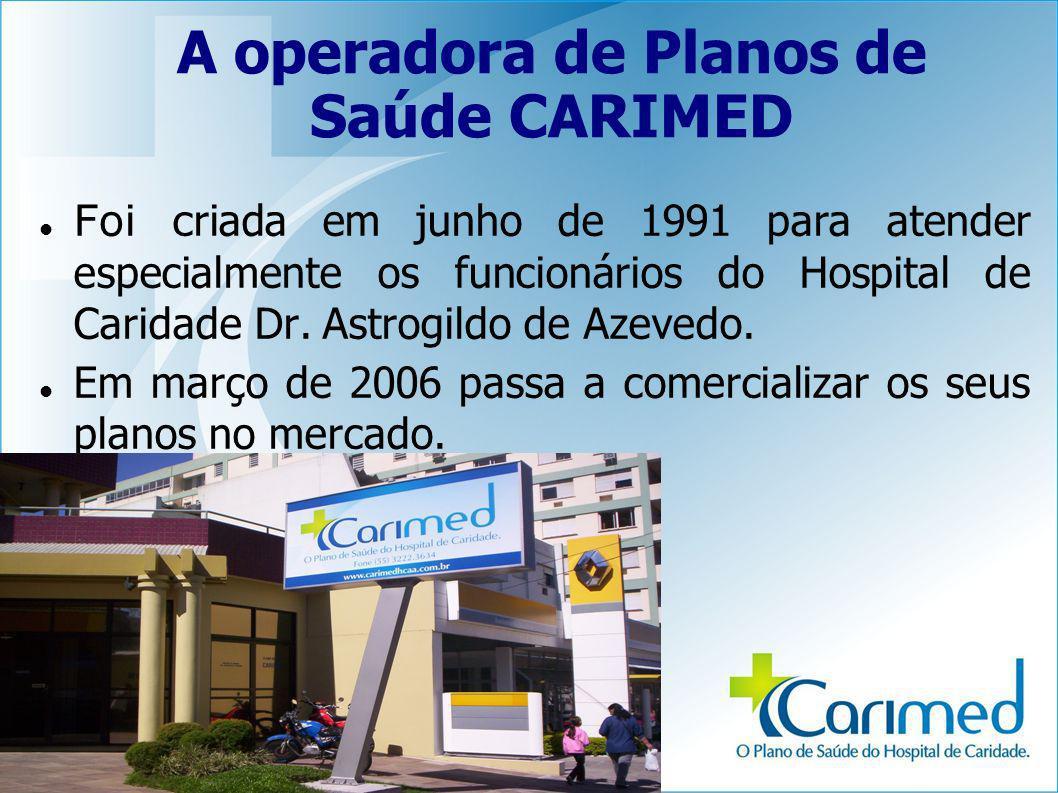 A operadora de Planos de Saúde CARIMED Foi c riada em junho de 1991 para atender especialmente os funcionários do Hospital de Caridade Dr. Astrogildo