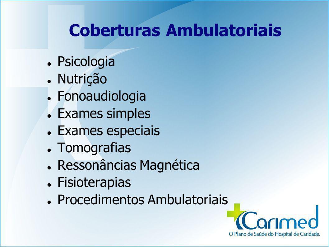 Psicologia Nutrição Fonoaudiologia Exames simples Exames especiais Tomografias Ressonâncias Magnética Fisioterapias Procedimentos Ambulatoriais Coberturas Ambulatoriais