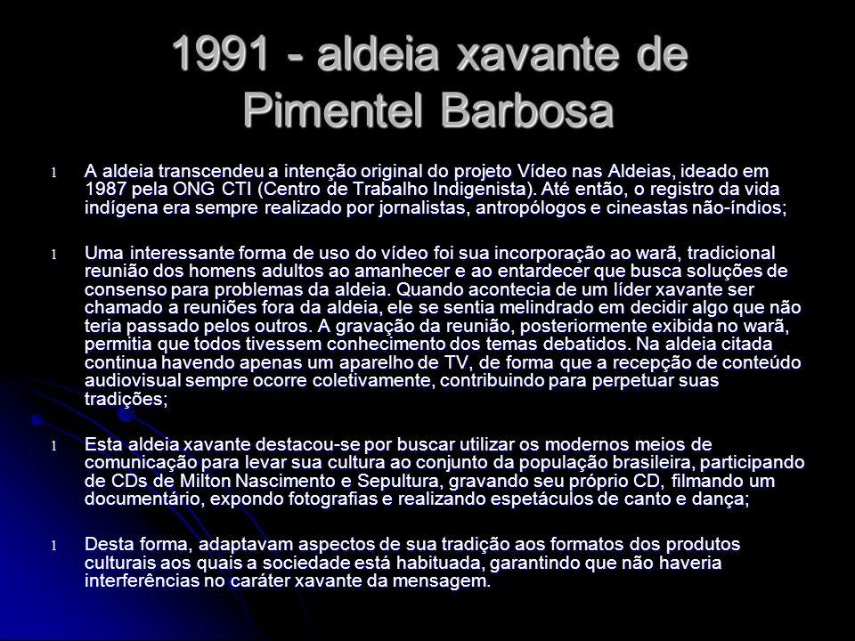 1991 - aldeia xavante de Pimentel Barbosa l A aldeia transcendeu a intenção original do projeto Vídeo nas Aldeias, ideado em 1987 pela ONG CTI (Centro de Trabalho Indigenista).