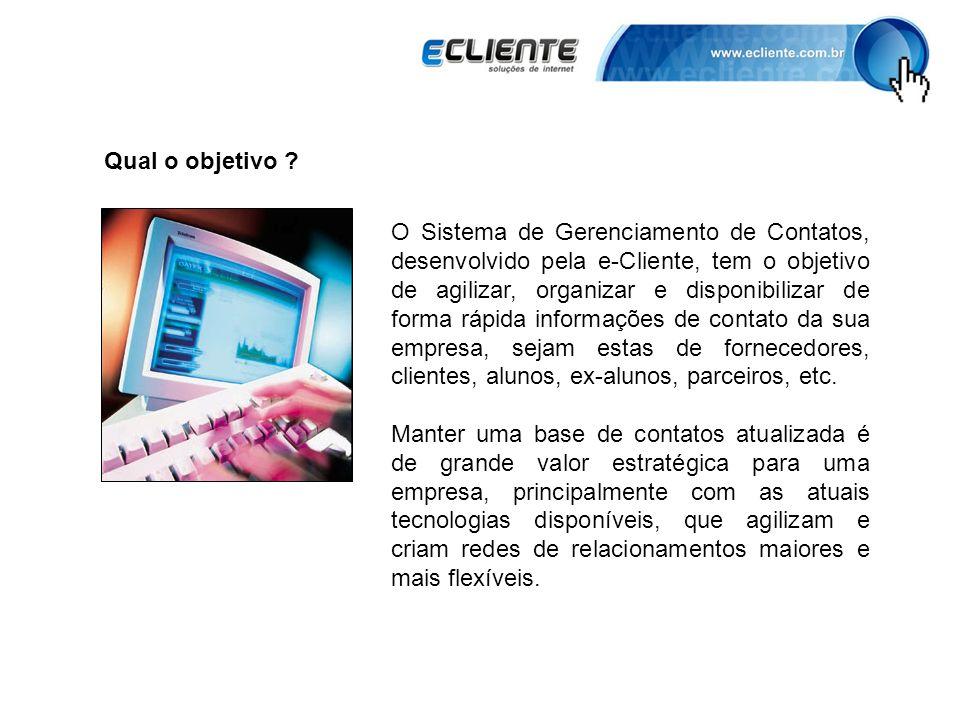 Qual o objetivo ? O Sistema de Gerenciamento de Contatos, desenvolvido pela e-Cliente, tem o objetivo de agilizar, organizar e disponibilizar de forma