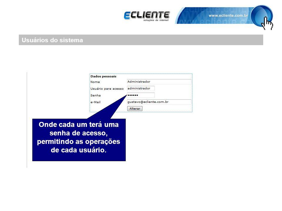 Usuários do sistema Onde cada um terá uma senha de acesso, permitindo as operações de cada usuário.